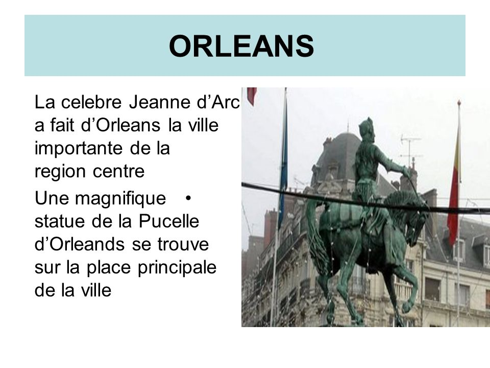 ORLEANS La celebre Jeanne dArc a fait dOrleans la ville importante de la region centre Une magnifique statue de la Pucelle dOrleands se trouve sur la