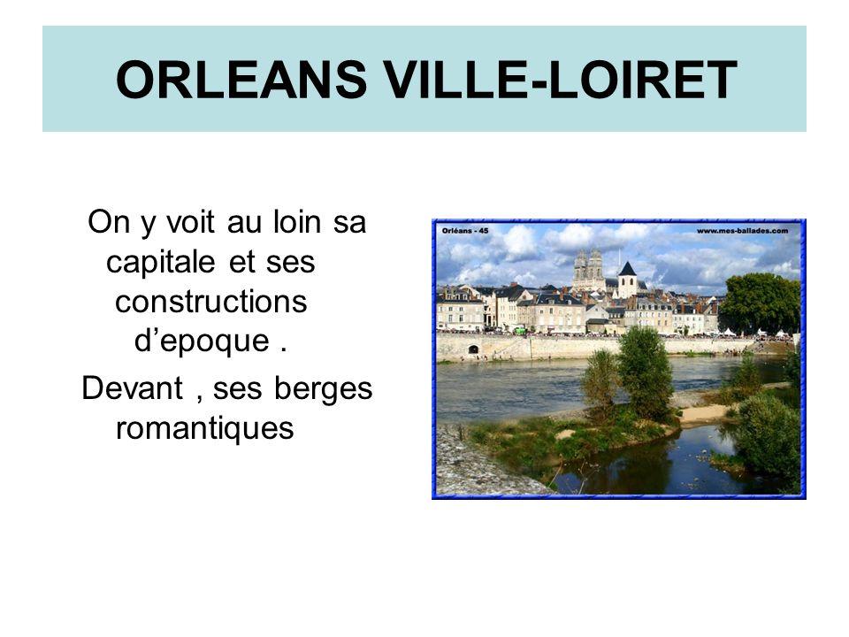 ORLEANS VILLE-LOIRET On y voit au loin sa capitale et ses constructions depoque. Devant, ses berges romantiques