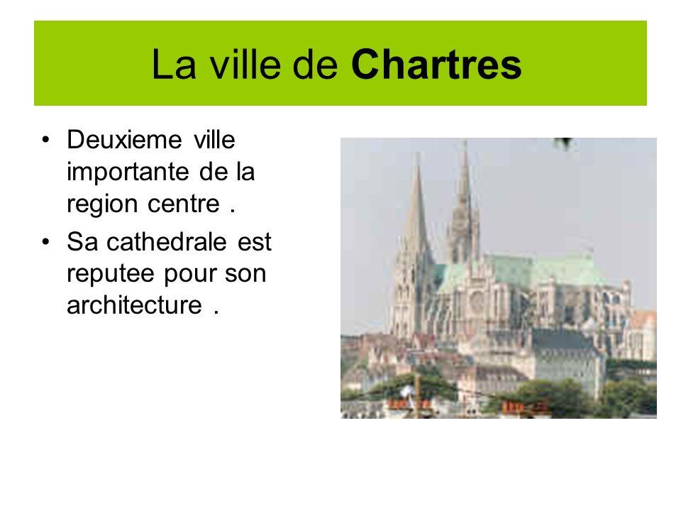 La ville de Chartres Deuxieme ville importante de la region centre. Sa cathedrale est reputee pour son architecture.