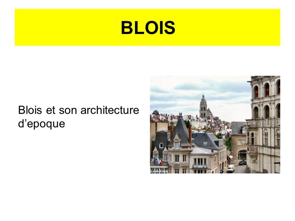BLOIS Blois et son architecture depoque