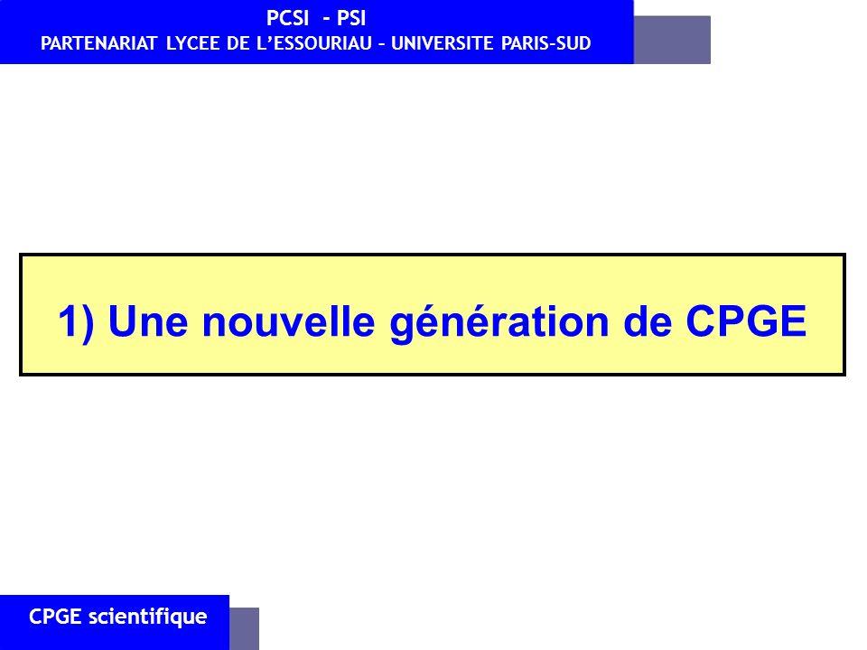 CPGE scientifique PCSI - PSI PARTENARIAT LYCEE DE LESSOURIAU – UNIVERSITE PARIS-SUD 1) Une nouvelle génération de CPGE
