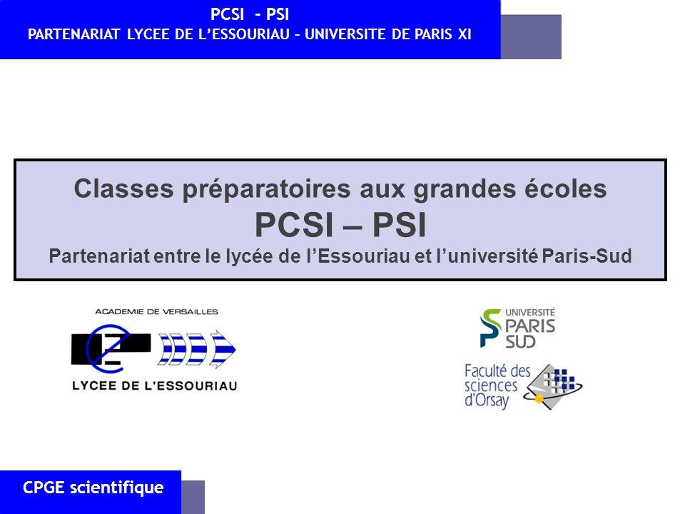Classes préparatoires aux grandes écoles PCSI – PSI Partenariat entre le lycée de lEssouriau et luniversité Paris-Sud CPGE scientifique PCSI - PSI PAR