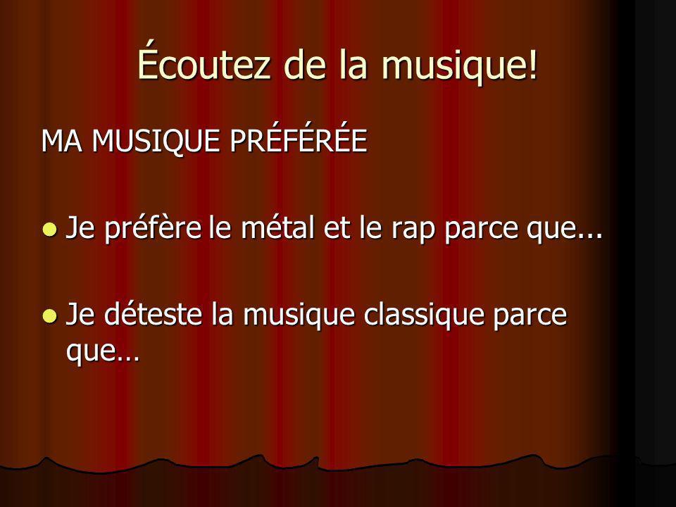 Écoutez de la musique! MA MUSIQUE PRÉFÉRÉE Je préfère le métal et le rap parce que... Je préfère le métal et le rap parce que... Je déteste la musique