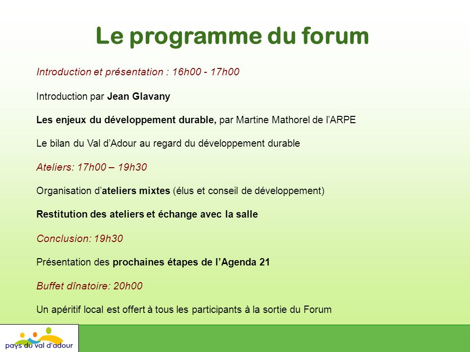 Le programme du forum Introduction et présentation : 16h00 - 17h00 Introduction par Jean Glavany Les enjeux du développement durable, par Martine Math