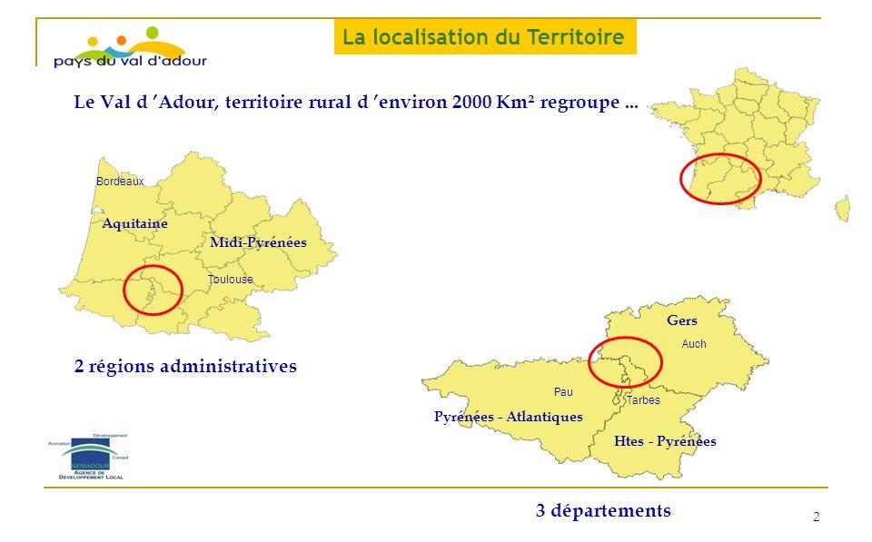 Le Val d Adour, territoire rural d environ 2000 Km² regroupe... 2 régions administratives Aquitaine Midi-Pyrénées Toulouse Bordeaux Htes - Pyrénées Py