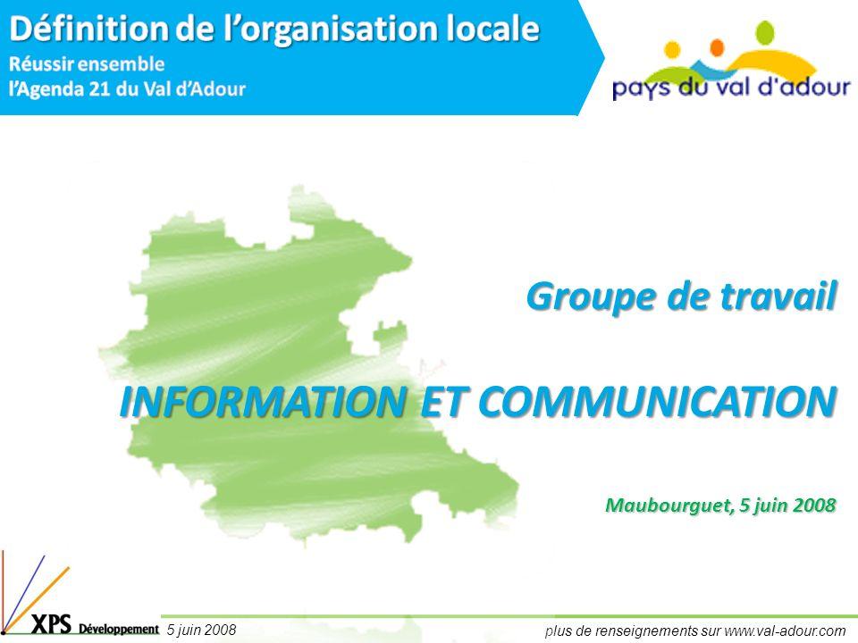 plus de renseignements sur www.val-adour.com 5 juin 2008 Groupe de travail INFORMATION ET COMMUNICATION Maubourguet, 5 juin 2008