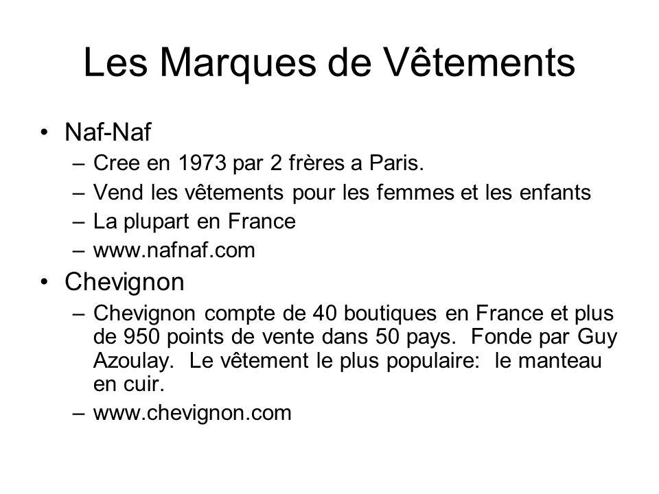 Les Marques de Vêtements Naf-Naf –Cree en 1973 par 2 frères a Paris. –Vend les vêtements pour les femmes et les enfants –La plupart en France –www.naf
