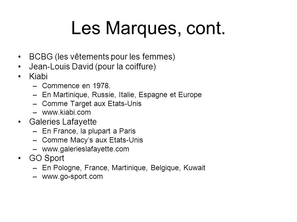 Les Marques, cont. BCBG (les vêtements pour les femmes) Jean-Louis David (pour la coiffure) Kiabi –Commence en 1978. –En Martinique, Russie, Italie, E