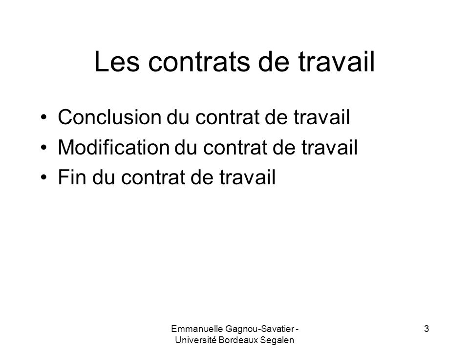 Les contrats de travail Conclusion du contrat de travail Modification du contrat de travail Fin du contrat de travail 3Emmanuelle Gagnou-Savatier - Un