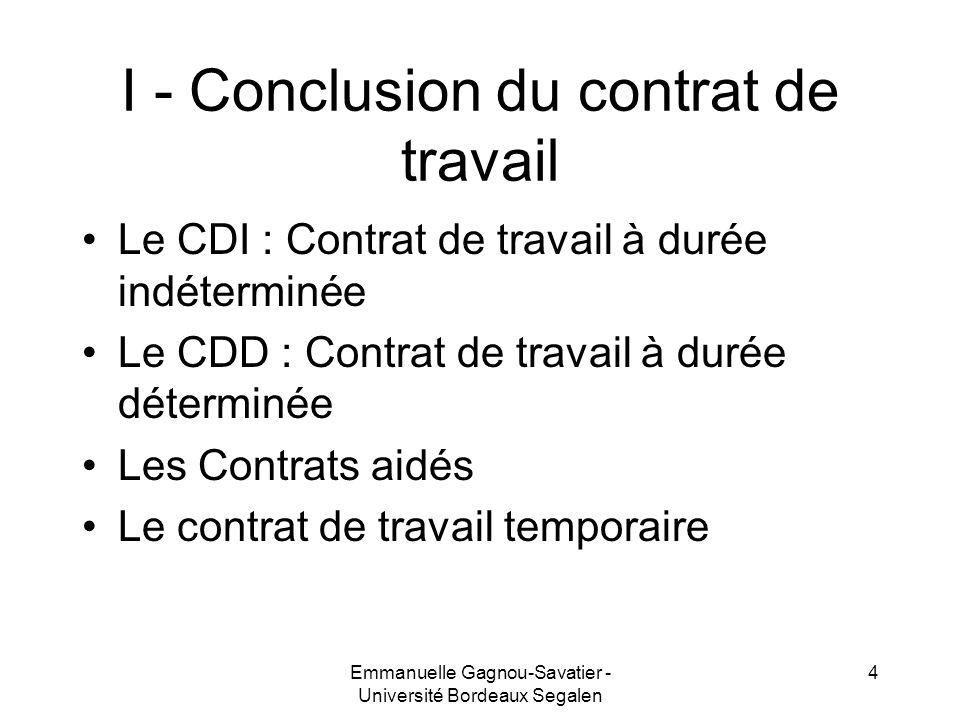 I - Conclusion du contrat de travail Le CDI : Contrat de travail à durée indéterminée Le CDD : Contrat de travail à durée déterminée Les Contrats aidé