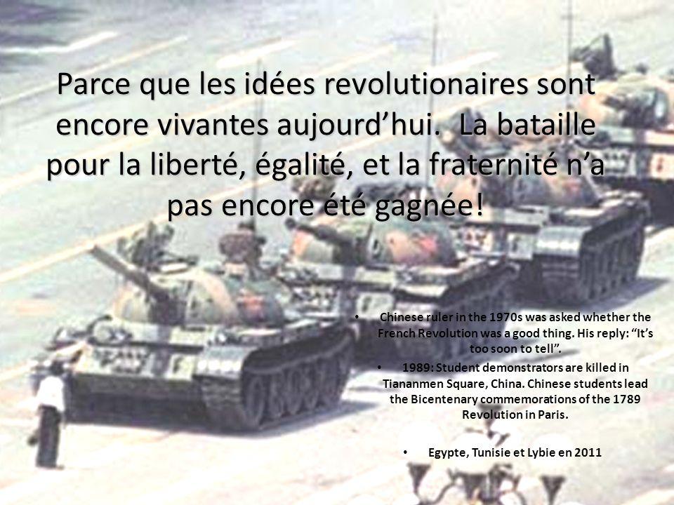 Parce que les idées revolutionaires sont encore vivantes aujourdhui. La bataille pour la liberté, égalité, et la fraternité na pas encore été gagnée!
