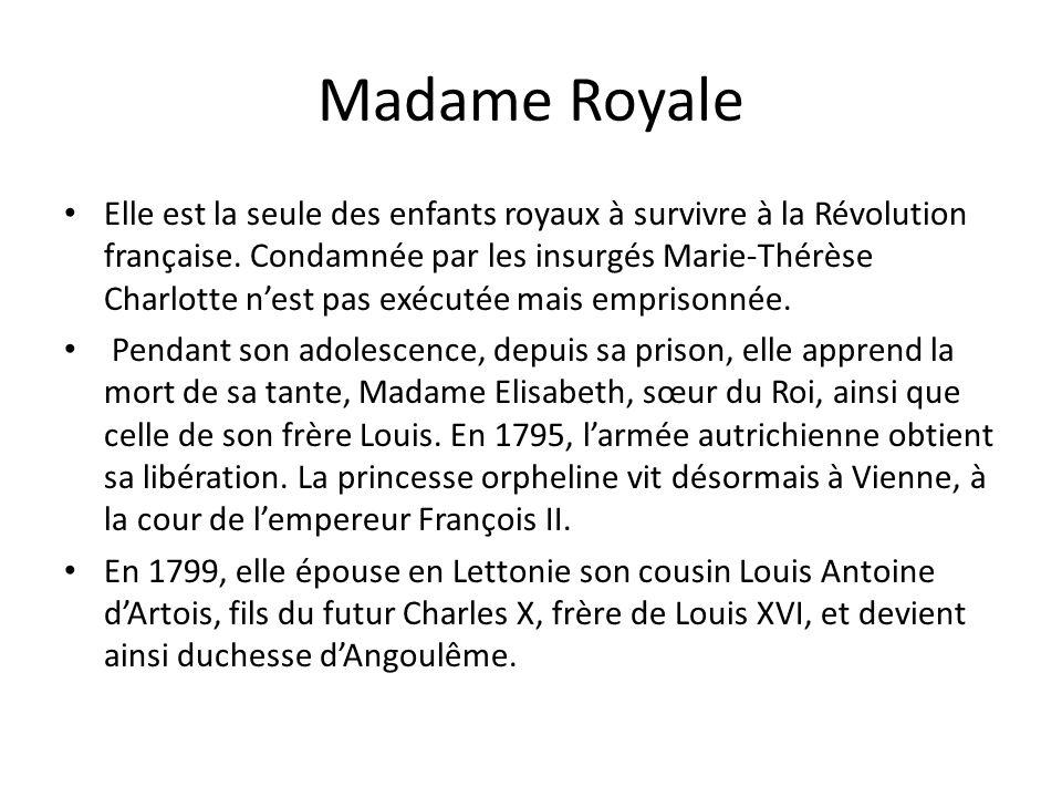 Madame Royale Elle est la seule des enfants royaux à survivre à la Révolution française. Condamnée par les insurgés Marie-Thérèse Charlotte nest pas e