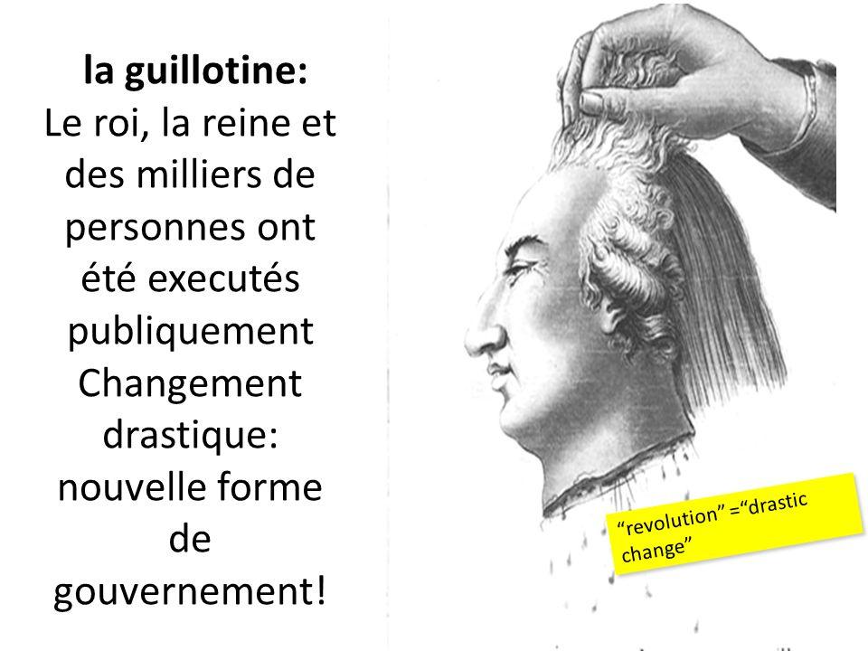 la guillotine: Le roi, la reine et des milliers de personnes ont été executés publiquement Changement drastique: nouvelle forme de gouvernement! revol