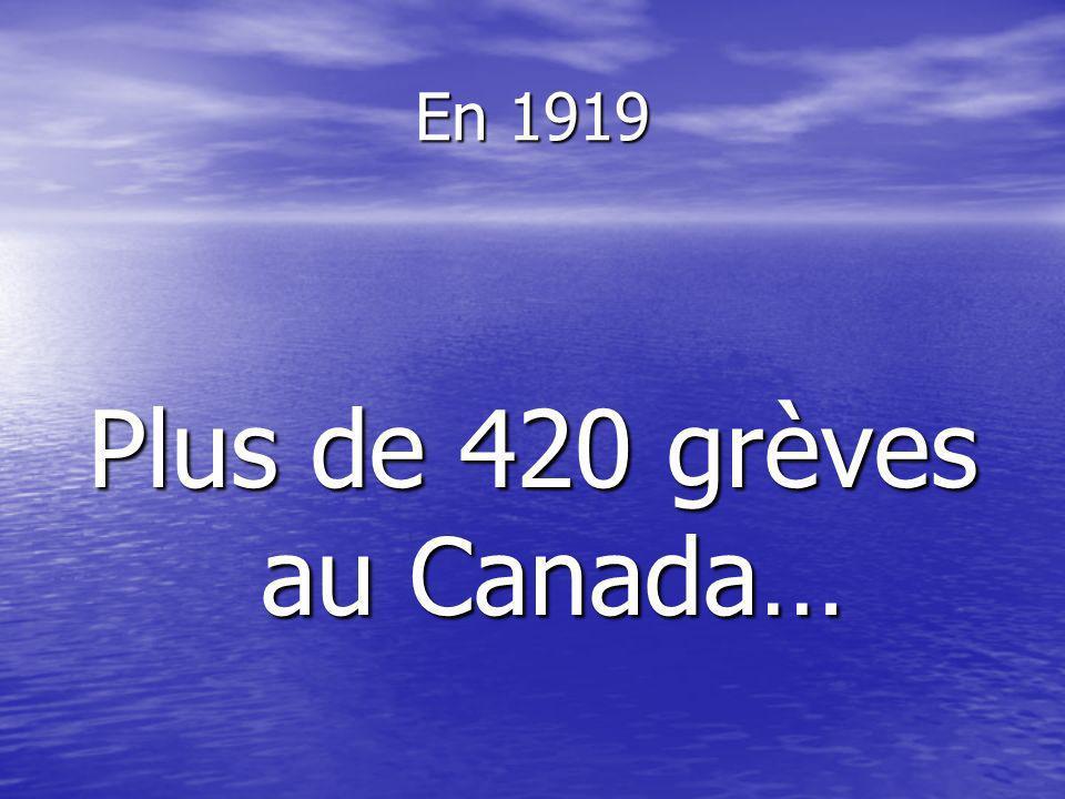 En 1919 Plus de 420 grèves au Canada…