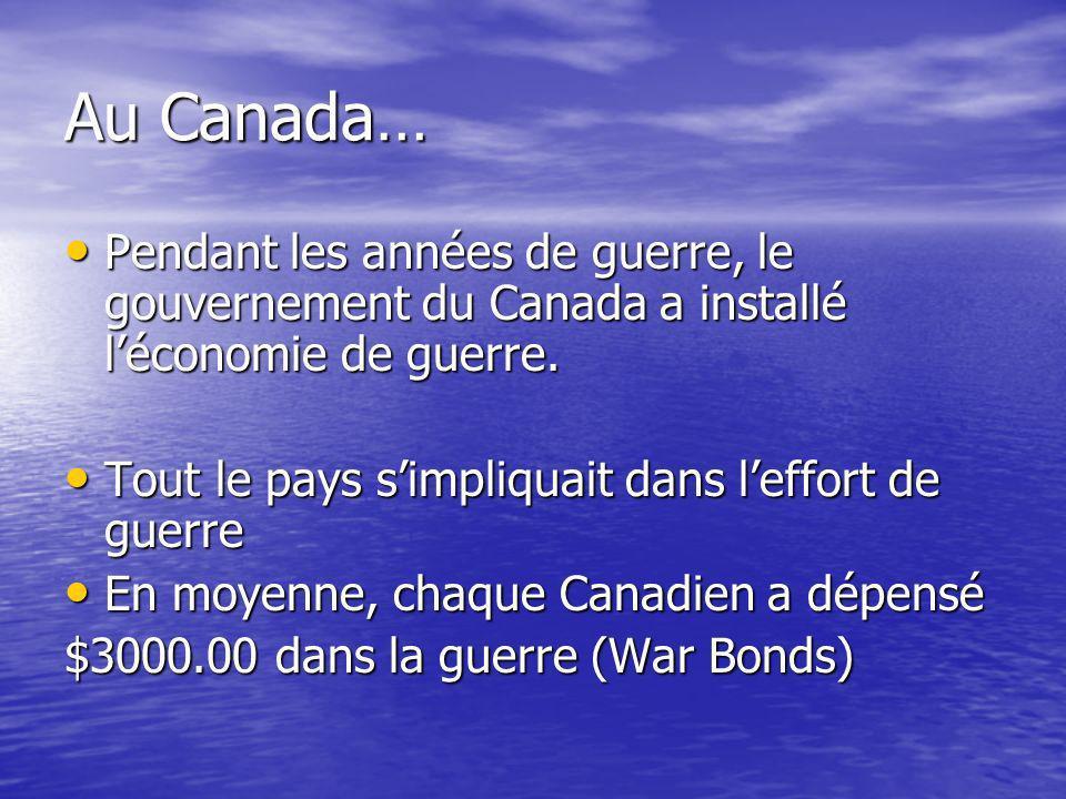 Au Canada… Pendant les années de guerre, le gouvernement du Canada a installé léconomie de guerre.