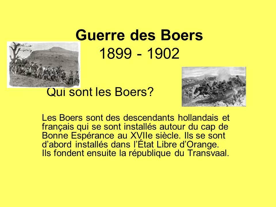 Guerre des Boers 1899 - 1902 Les Boers sont des descendants hollandais et français qui se sont installés autour du cap de Bonne Espérance au XVIIe siècle.