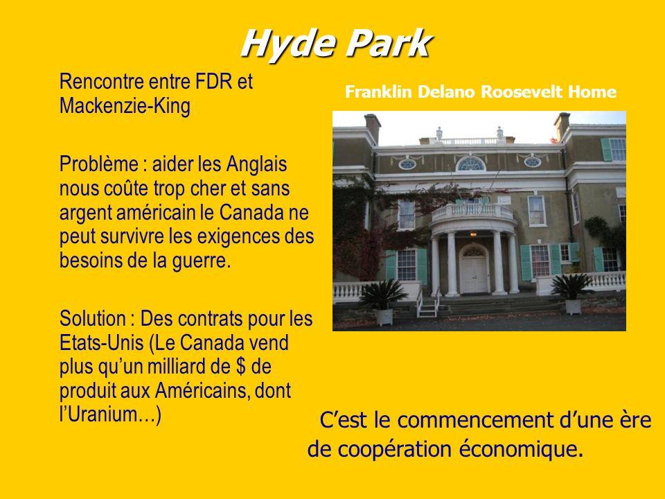 Hyde Park Rencontre entre FDR et Mackenzie-King Problème : aider les Anglais nous coûte trop cher et sans argent américain le Canada ne peut survivre les exigences des besoins de la guerre.
