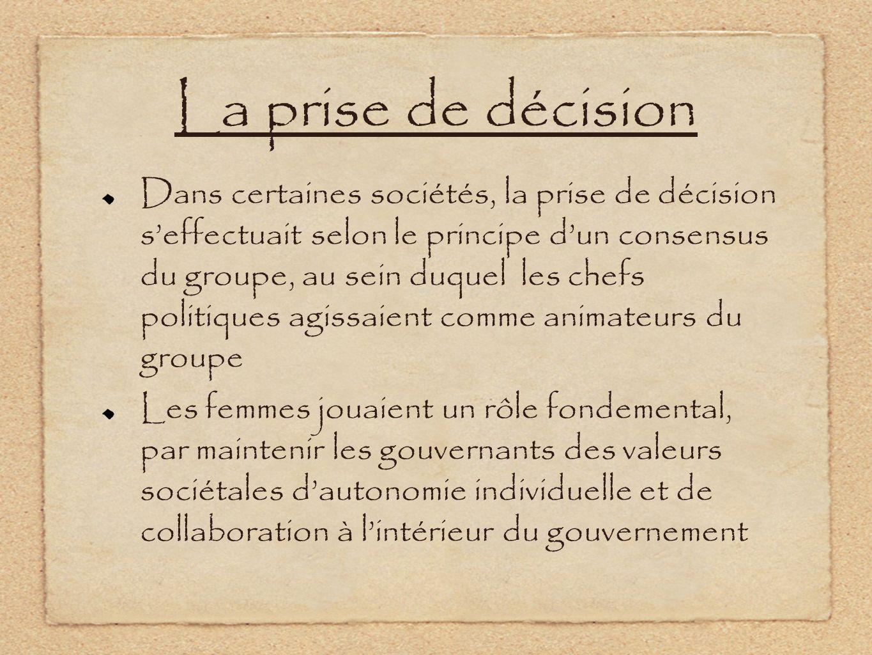 La prise de décision Dans certaines sociétés, la prise de décision seffectuait selon le principe dun consensus du groupe, au sein duquel les chefs pol