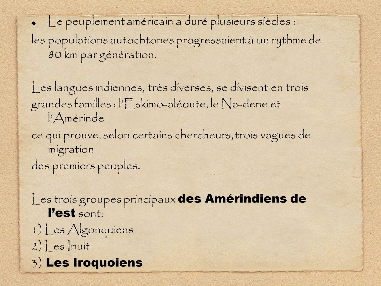 Le peuplement américain a duré plusieurs siècles : les populations autochtones progressaient à un rythme de 80 km par génération. Les langues indienne