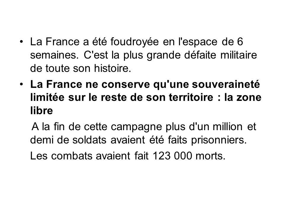 La France a été foudroyée en l'espace de 6 semaines. C'est la plus grande défaite militaire de toute son histoire. La France ne conserve qu'une souver