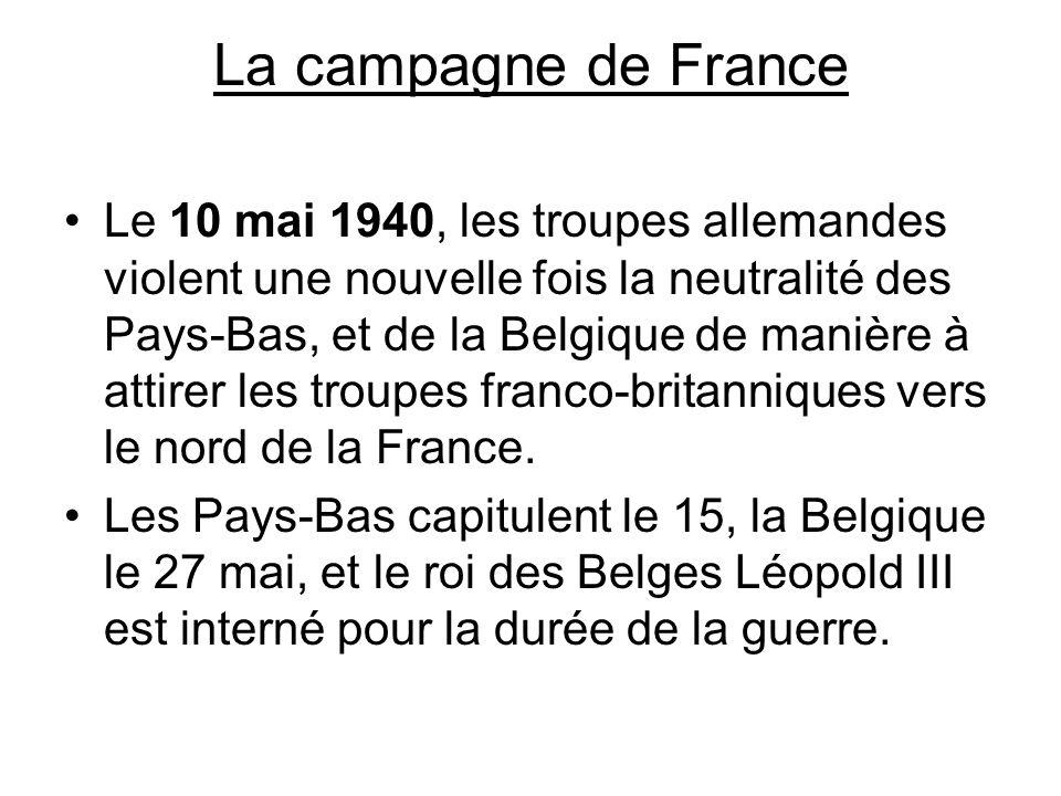 La campagne de France Le 10 mai 1940, les troupes allemandes violent une nouvelle fois la neutralité des Pays-Bas, et de la Belgique de manière à atti
