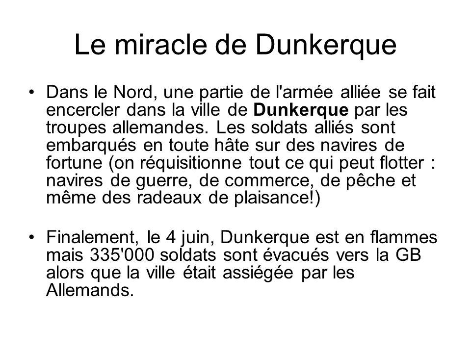 Le miracle de Dunkerque Dans le Nord, une partie de l'armée alliée se fait encercler dans la ville de Dunkerque par les troupes allemandes. Les soldat