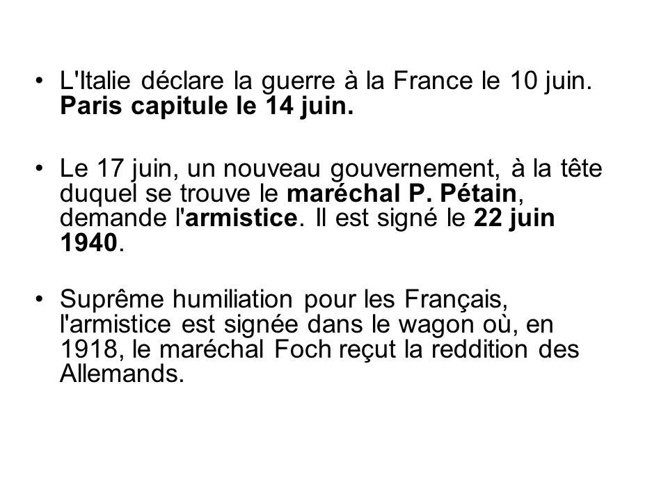 L'Italie déclare la guerre à la France le 10 juin. Paris capitule le 14 juin. Le 17 juin, un nouveau gouvernement, à la tête duquel se trouve le maréc