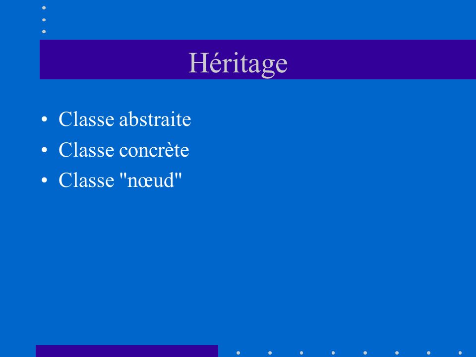 Héritage Classe abstraite Classe concrète Classe nœud