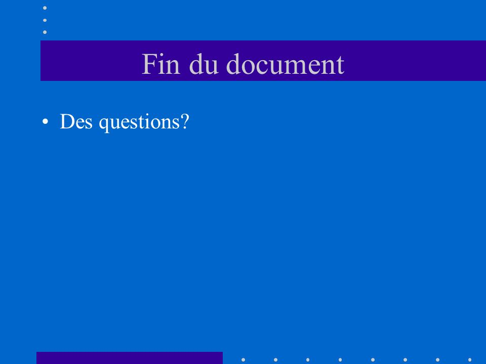 Fin du document Des questions
