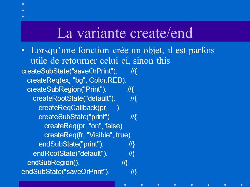 La variante create/end Lorsquune fonction crée un objet, il est parfois utile de retourner celui ci, sinon this createSubState( saveOrPrint ).