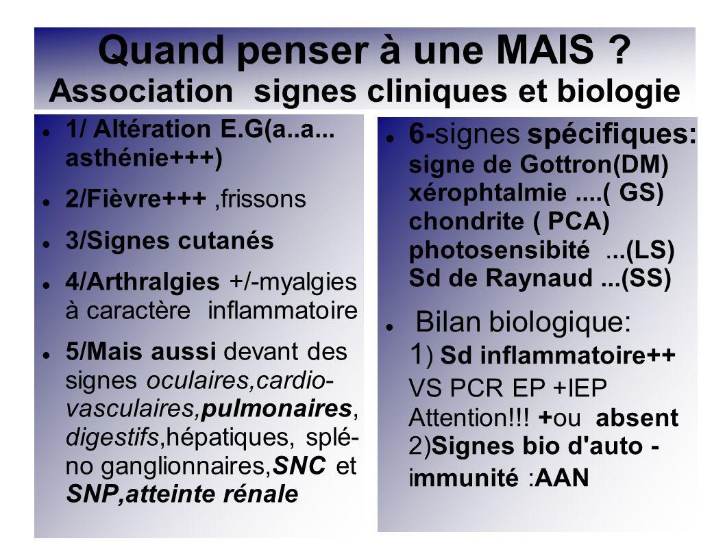 1/ Altération E.G(a..a... asthénie+++) 2/Fièvre+++,frissons 3/Signes cutanés 4/Arthralgies +/-myalgies à caractère inflammatoire 5/Mais aussi devant d