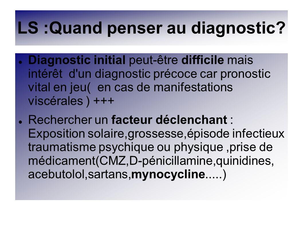 LS :Quand penser au diagnostic? Diagnostic initial peut-être difficile mais intérêt d'un diagnostic précoce car pronostic vital en jeu( en cas de mani
