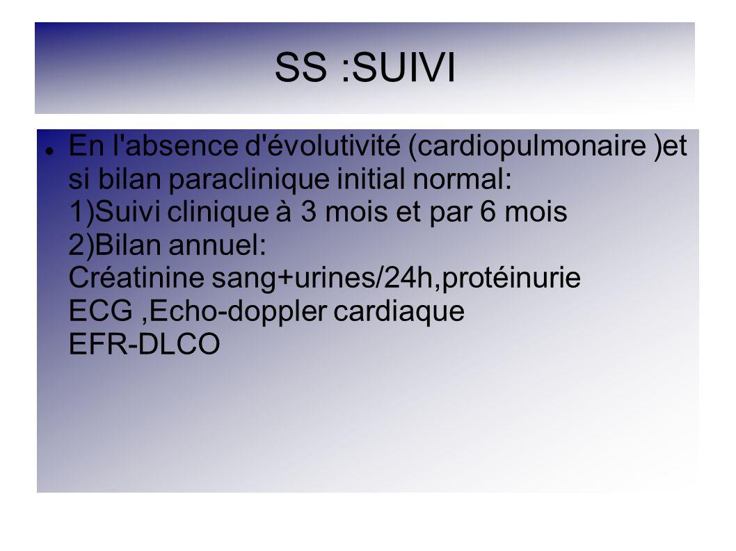SS :SUIVI En l'absence d'évolutivité (cardiopulmonaire )et si bilan paraclinique initial normal: 1)Suivi clinique à 3 mois et par 6 mois 2)Bilan annue