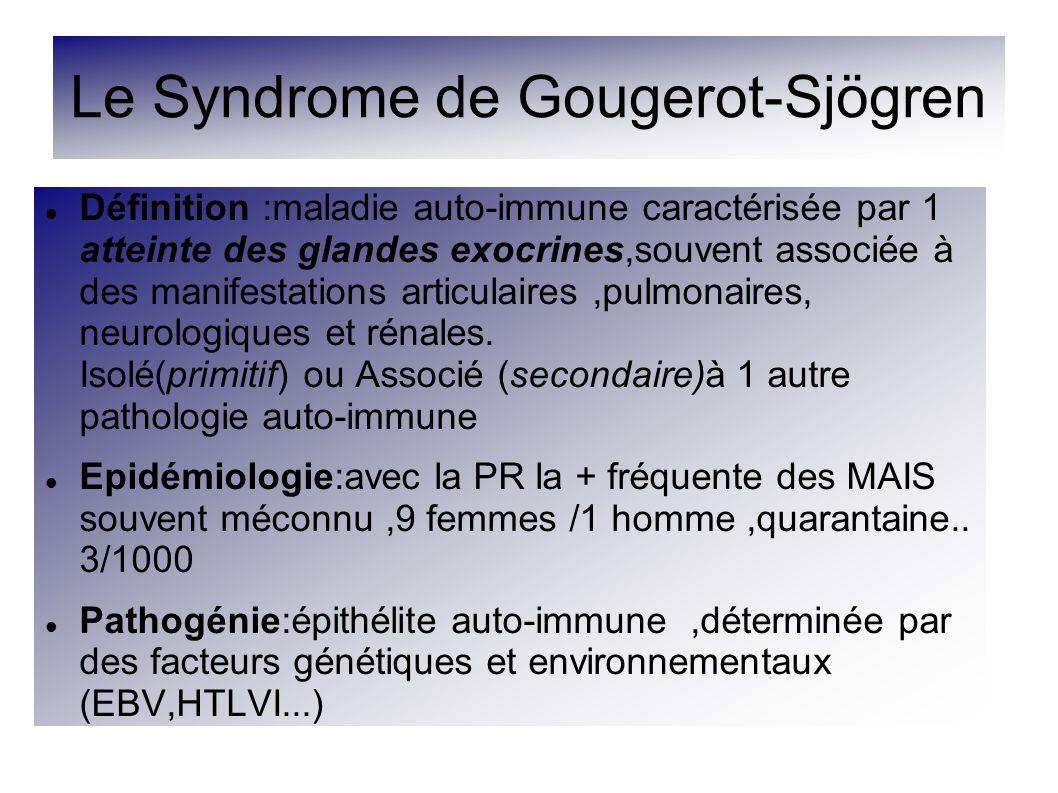 Le Syndrome de Gougerot-Sjögren Définition :maladie auto-immune caractérisée par 1 atteinte des glandes exocrines,souvent associée à des manifestation