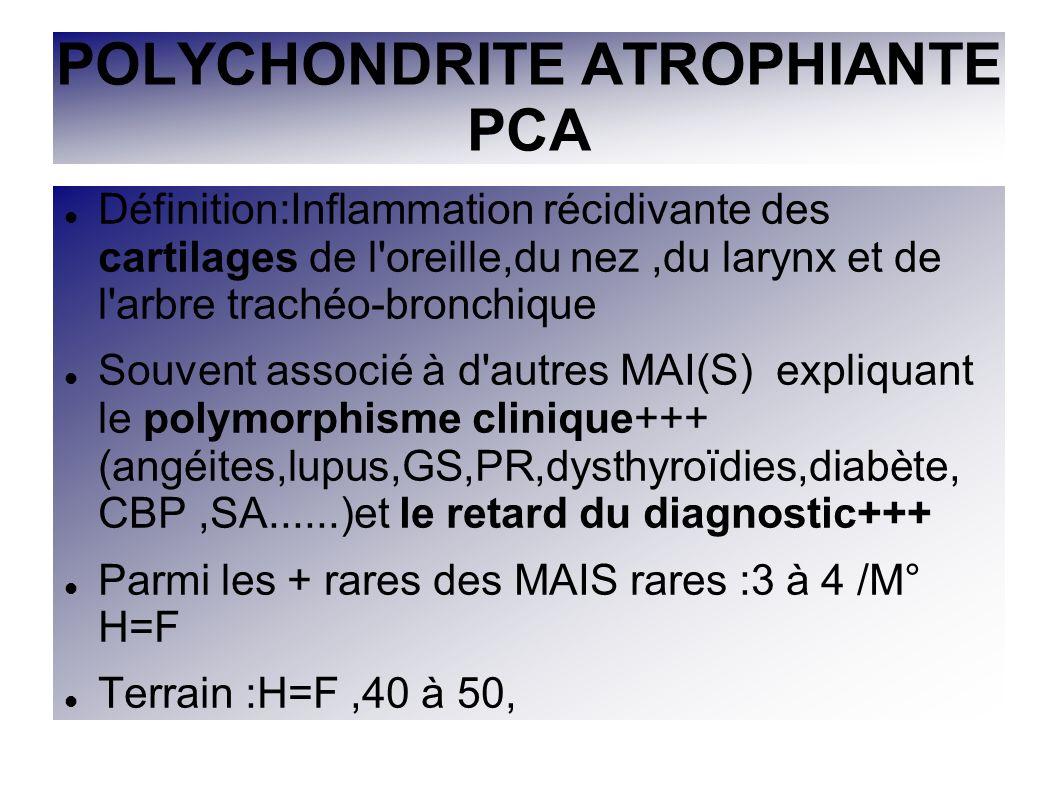 POLYCHONDRITE ATROPHIANTE PCA Définition:Inflammation récidivante des cartilages de l'oreille,du nez,du larynx et de l'arbre trachéo-bronchique Souven