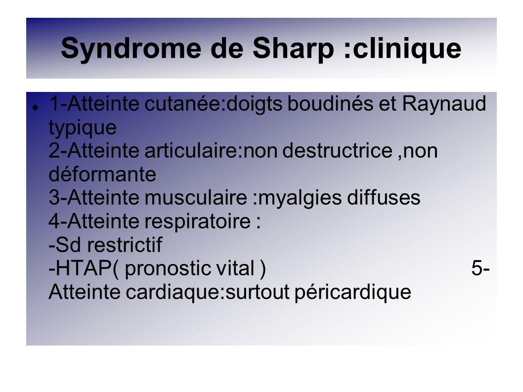 Syndrome de Sharp :clinique 1-Atteinte cutanée:doigts boudinés et Raynaud typique 2-Atteinte articulaire:non destructrice,non déformante 3-Atteinte mu