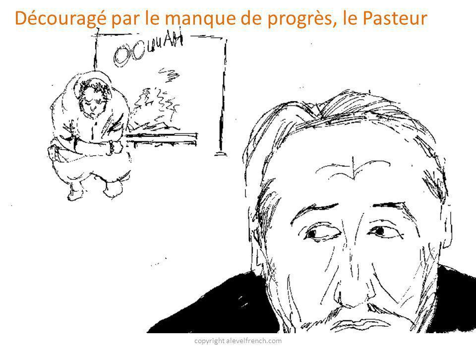 copyright alevelfrench.com Découragé par le manque de progrès, le Pasteur