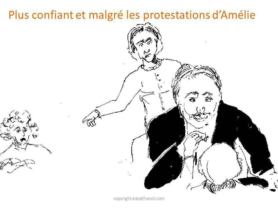 copyright alevelfrench.com Plus confiant et malgré les protestations dAmélie