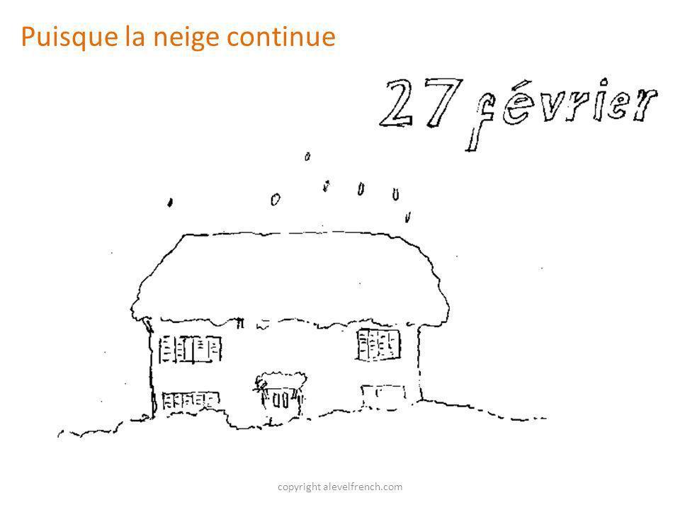 copyright alevelfrench.com Puisque la neige continue