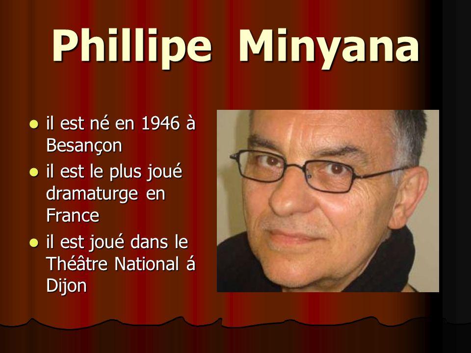 Phillipe Minyana il est né en 1946 à Besançon il est né en 1946 à Besançon il est le plus joué dramaturge en France il est le plus joué dramaturge en