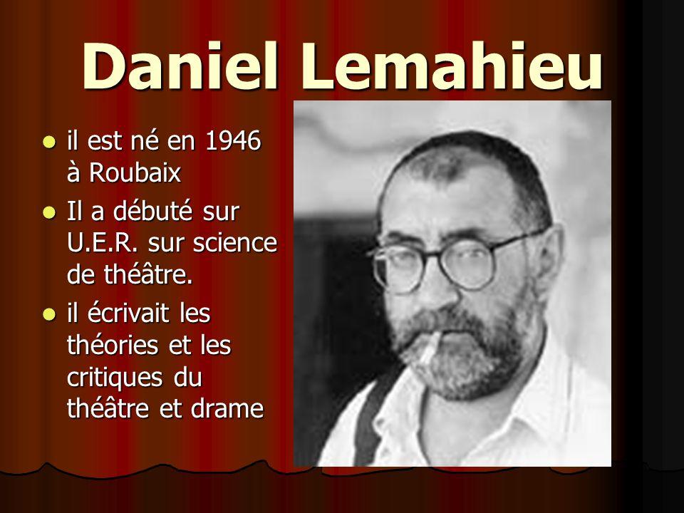 Daniel Lemahieu il est né en 1946 à Roubaix il est né en 1946 à Roubaix Il a débuté sur U.E.R. sur science de théâtre. Il a débuté sur U.E.R. sur scie