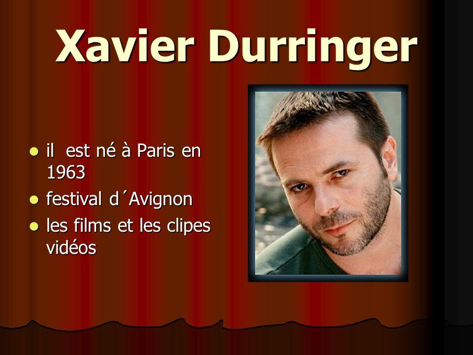 Xavier Durringer il est né à Paris en 1963 il est né à Paris en 1963 festival d´Avignon festival d´Avignon les films et les clipes vidéos les films et
