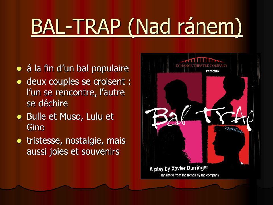 BAL-TRAP (Nad ránem) á la fin dun bal populaire á la fin dun bal populaire deux couples se croisent : lun se rencontre, lautre se déchire deux couples