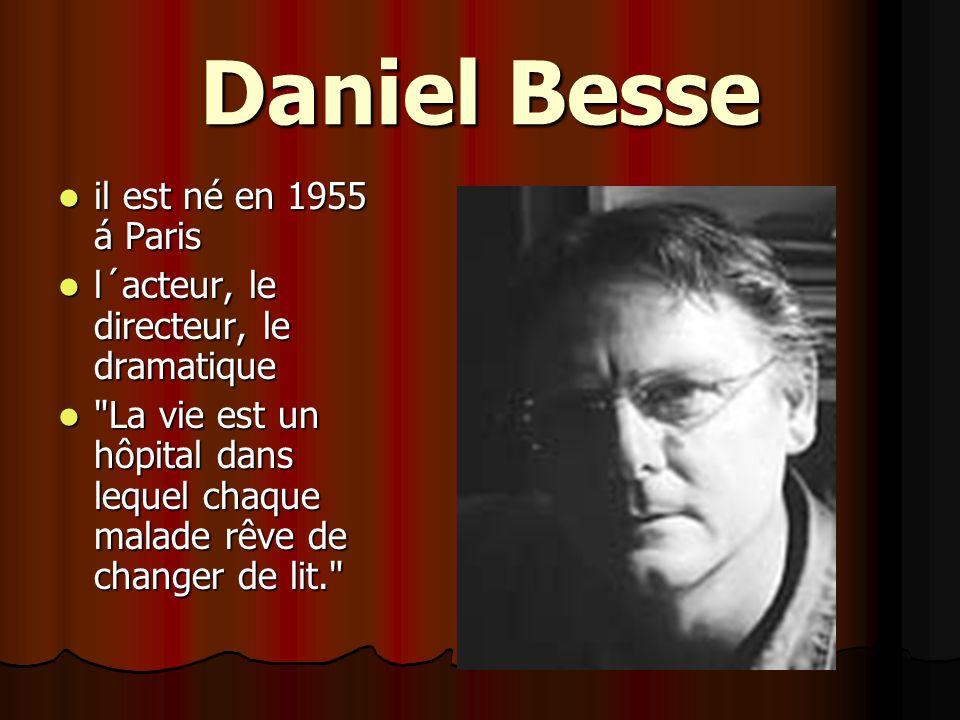 Daniel Besse il est né en 1955 á Paris il est né en 1955 á Paris l´acteur, le directeur, le dramatique l´acteur, le directeur, le dramatique