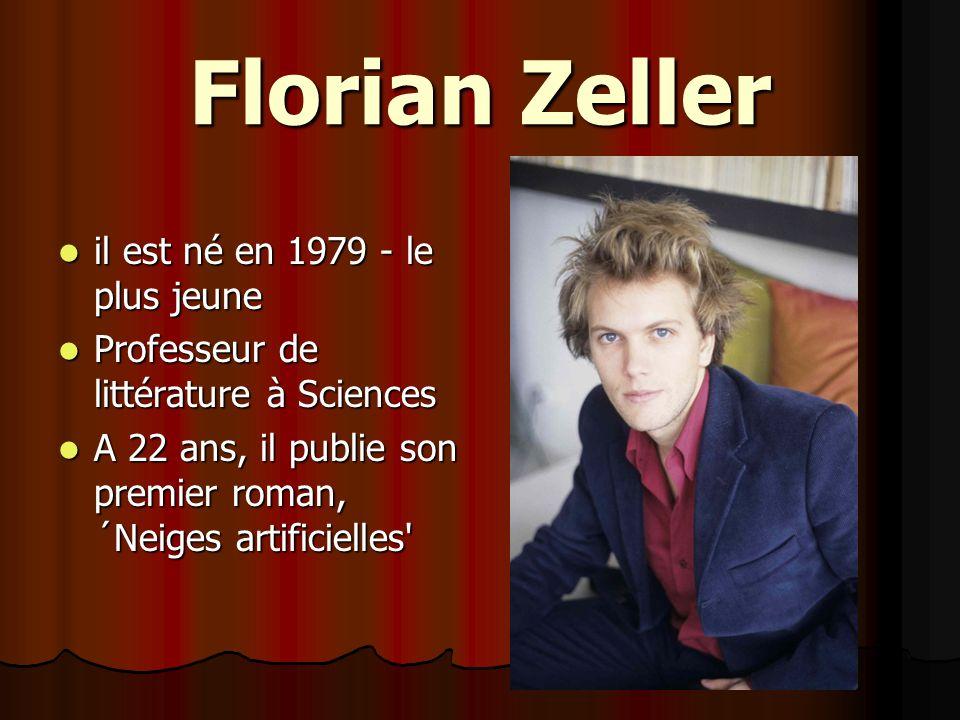 Florian Zeller il est né en 1979 - le plus jeune il est né en 1979 - le plus jeune Professeur de littérature à Sciences Professeur de littérature à Sc