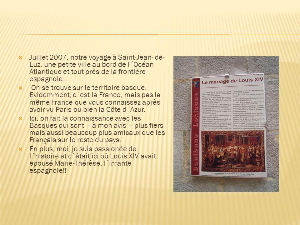 Juillet 2007, notre voyage à Saint-Jean- de- Luz, une petite ville au bord de l´Océan Atlantique et tout près de la frontière espagnole. On se trouve