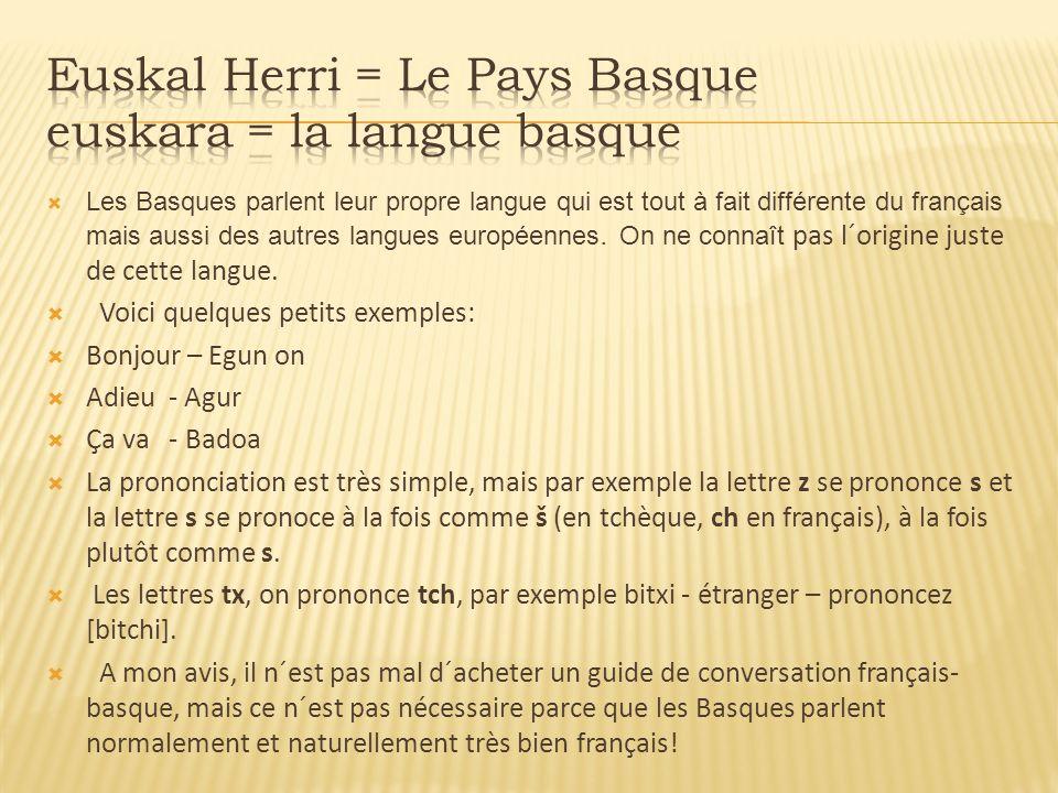 Les Basques parlent leur propre langue qui est tout à fait différente du français mais aussi des autres langues européennes. On ne connaît pas l´origi