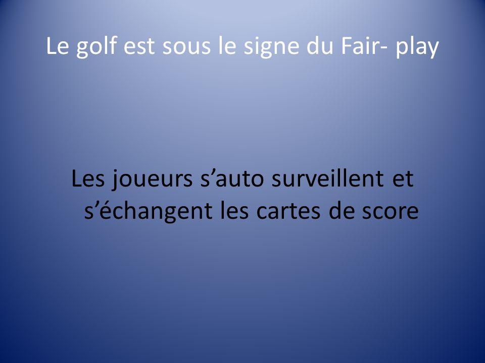 Le golf est sous le signe du Fair- play Les joueurs sauto surveillent et séchangent les cartes de score