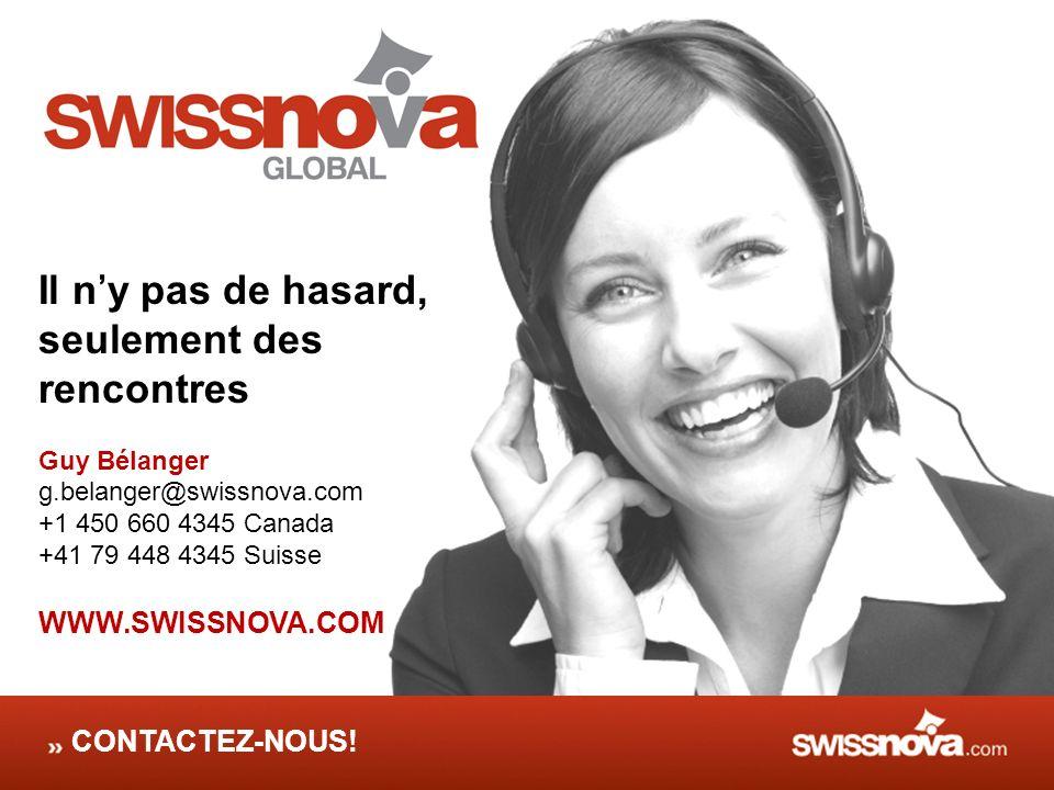 CONTACTEZ-NOUS! Il ny pas de hasard, seulement des rencontres Guy Bélanger g.belanger@swissnova.com +1 450 660 4345 Canada +41 79 448 4345 Suisse WWW.