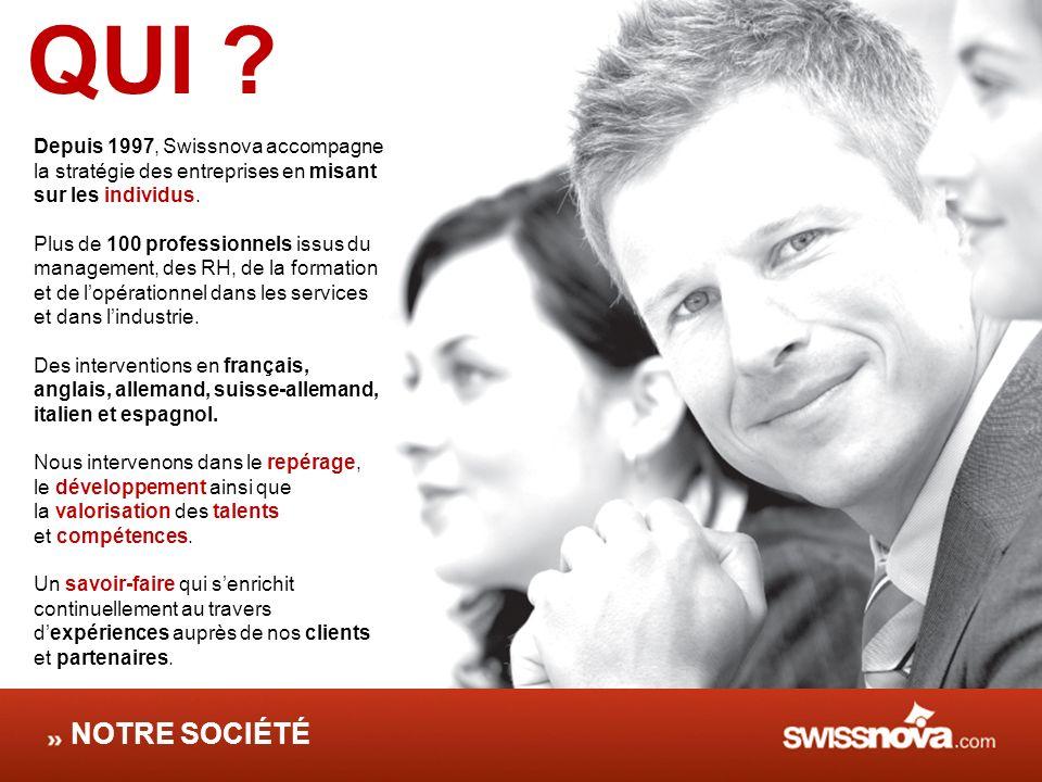 QUI ? Depuis 1997, Swissnova accompagne la stratégie des entreprises en misant sur les individus. Plus de 100 professionnels issus du management, des